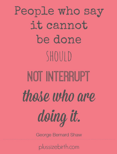 People-who-say-it-cannont-be-done-should-not-interrupt-those-who-are-doing-it