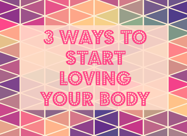 3 Ways to Start Loving Your Body Today