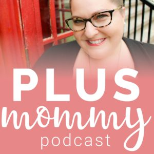 Plus Mommy Podcast