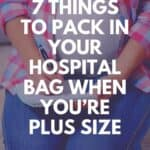things to pack in your hospital bag when you're plus size